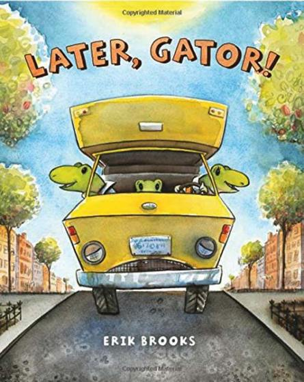 Graphic courtesy of Erik Brooks Later, Gator is Erik Brooks' fifth children's book.
