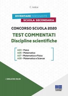 2020 - Test commentati Discipline scientifiche A20 - Fisica, A26 - Matematica, A27 - Matematica e Fisica, A28 - Matematica e Scienze