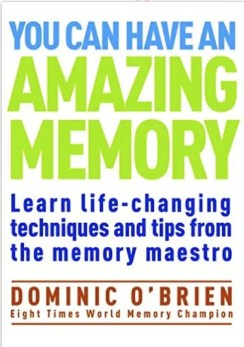 Dominic o brien You Can Have an Amazing Memory: Learn Life-changing Techniques and Tips from the Memory Maestro