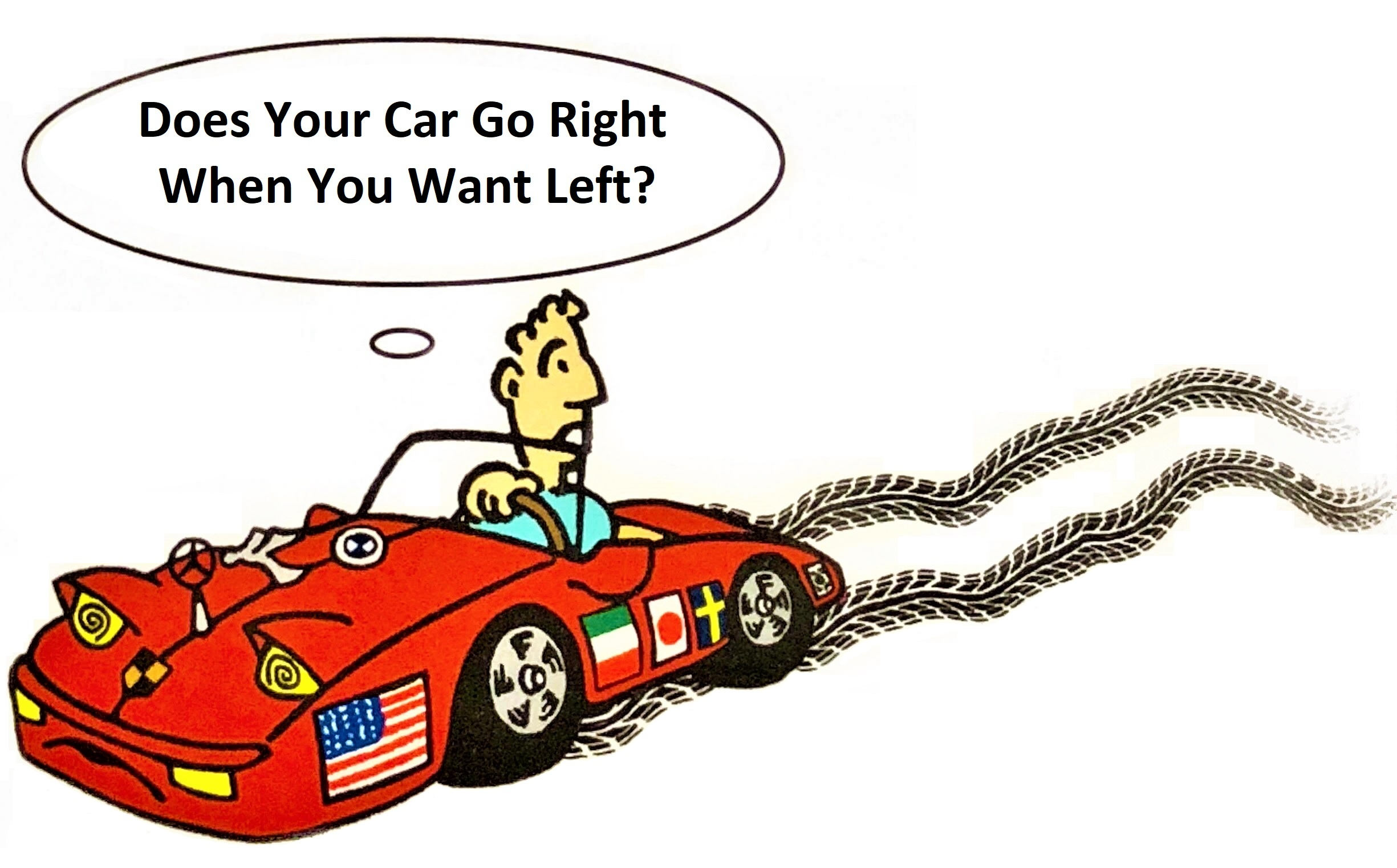 Does your car go right when you want left?