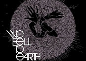We Fell To Earth: We Fell To Earth