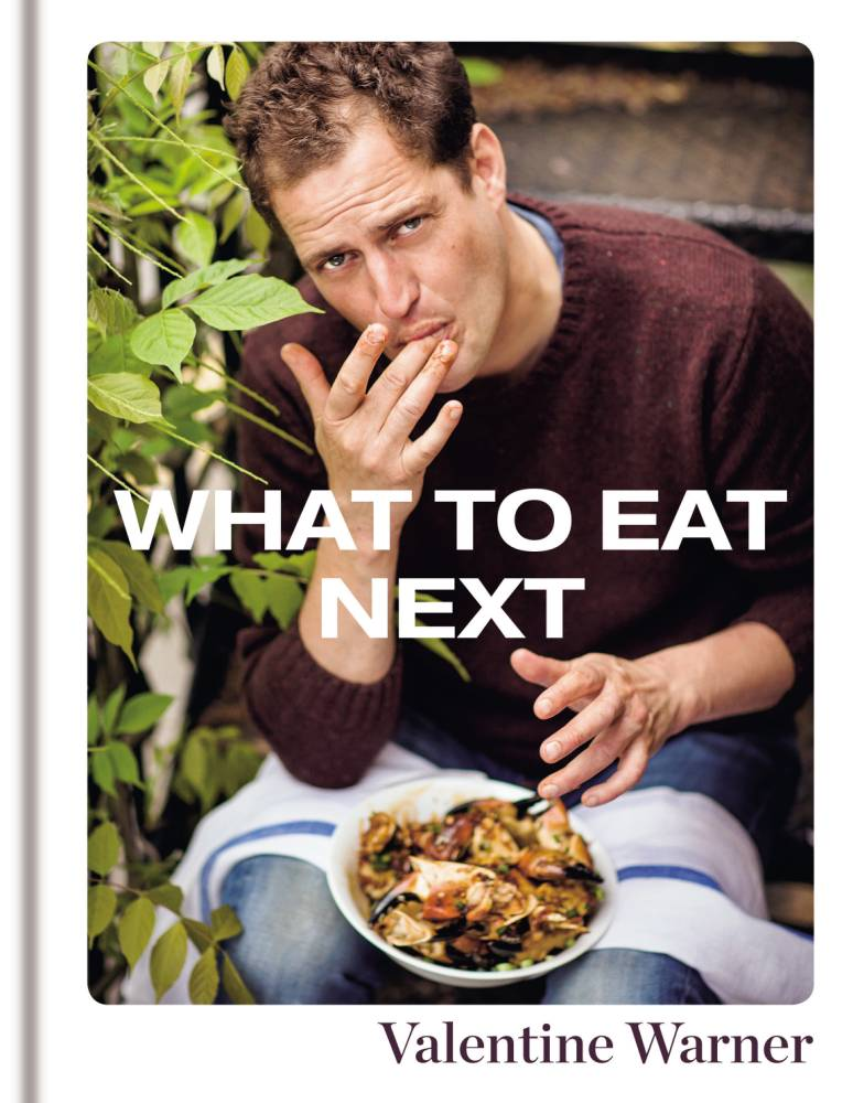 What To Eat Next by Valentine Warner: Full of anecdotes and personality