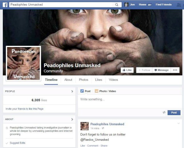 The Peadophiles (sic) Unmasked Facebook group where a group of men have been trying to track down suspected paedophiles. See SWNS story SWHUNTER: A group of internet paedophile hunters have revealed an example of a chilling online conversation they use to catch a child sex monsters. The group of men, who founded the Paedophiles Unmasked Facebook group, have become full time vigilantes in the UK. They set up online profiles - posing as under-aged, teenage girls - and ,make their age very clear to men who approach them. Predators who persist, knowing they are 'grooming' under age girls, are reported to the police immediately and the conversations given as evidence.