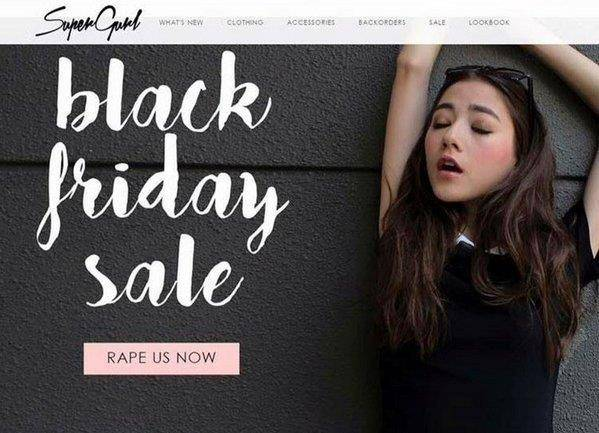 Black Friday advert saying 'rape us now' is, unsurprisingly, caused offence# Source: http://www.shopsupergurl.com/