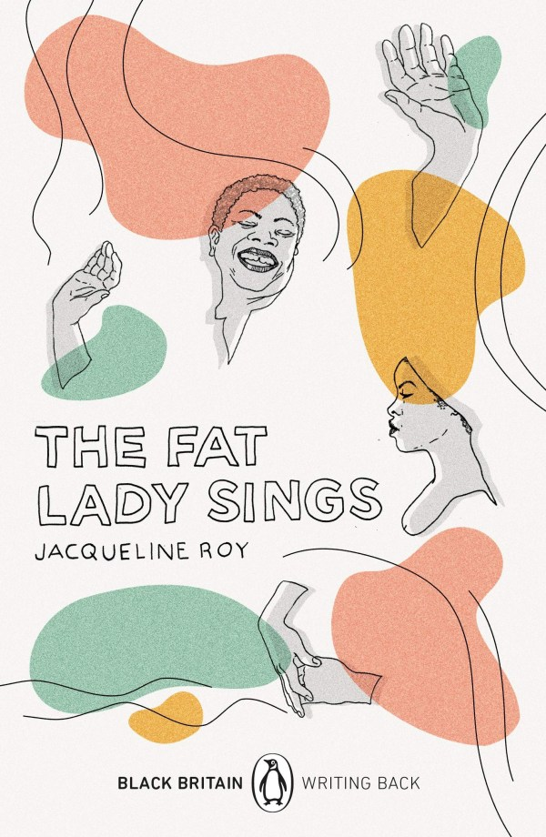 The Fat Lady Sings by Jacqueline Roy (Penguin, Feb)