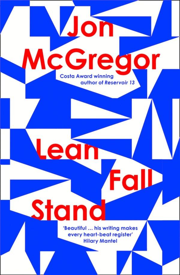 Lean Fall Stand by Jon McGregor (Fourth Estate, Apr)