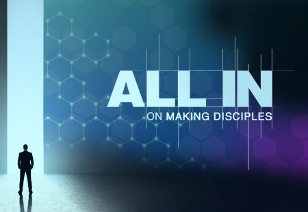 All In on Making Disciples