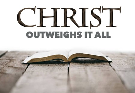 Christ Outweighs It All