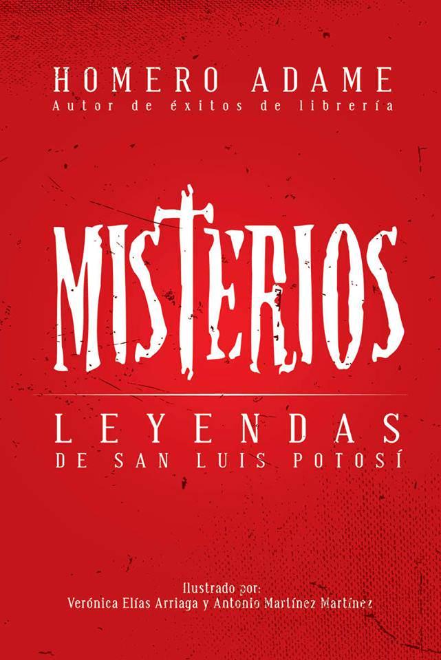 "Homero Adame presenta ""Misterios, Leyendas de San Luis Potosí"""