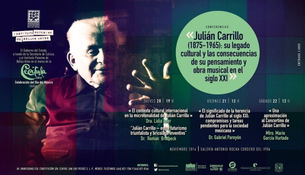 Conferencia: Julían Carillo, su legado y las consecuencias de su pensamiento y obra musical en el siglo XXI @ Galería Antonio Rocha Cordero | San Luis Potosí | San Luis Potosí | México