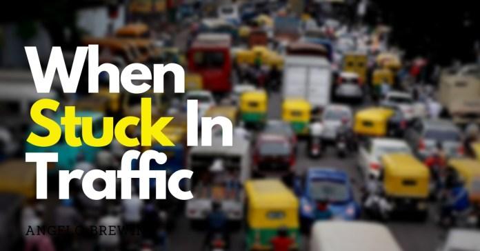 when stuck in traffic