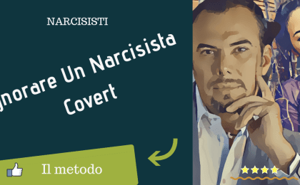 ignorare un narcisista covert
