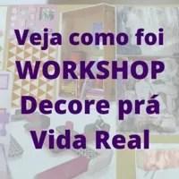 Veja como foi o workshop Decore pra Vida Real