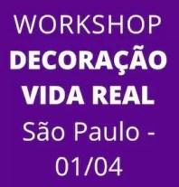 Workshop Decoração pra Vida Real São Paulo 01/04/17