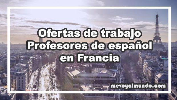 Ofertas De Trabajo Para Profesores De Espanol En Francia Mevoyalmundo