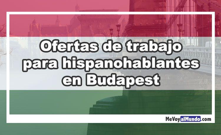 Ofertas De Trabajo Para Hispanohablantes En Budapest Mevoyalmundo