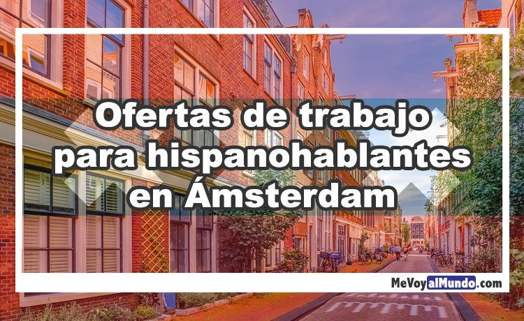 Ofertas De Trabajo Para Hispanohablantes En Amsterdam Mevoyalmundo