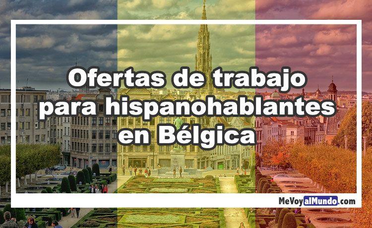 Ofertas De Trabajo Para Hispanohablantes En Belgica Mevoyalmundo