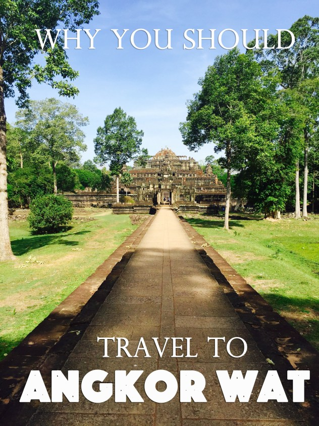 Why you should travel to Angkor Wat, Cambodia