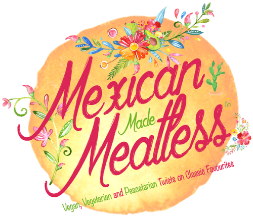 Mexican Made Meatless: Vegan, Vegetarian and Pescetarian Twists on Classic Favourites