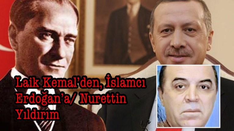 Laik Kemal'den, İslamcı Erdoğan'a/ Nurettin Yıldırım