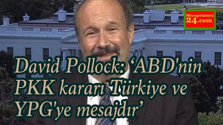 David Pollock: 'ABD'nin PKK'nin lider kadrosu kararı, Türkiye ve YPG'ye mesajdır'