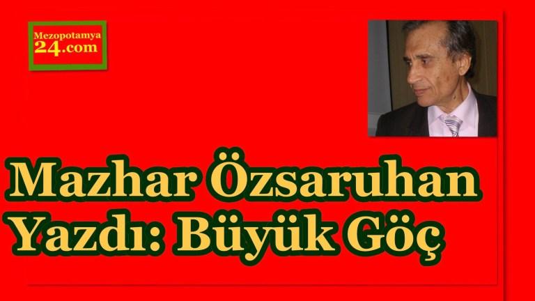 Mazhar Özsaruhan Yazdı: Büyük Göç
