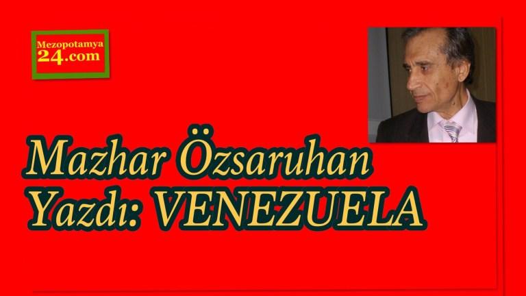 Mazhar Özsaruhan Yazdı: VENEZUELA