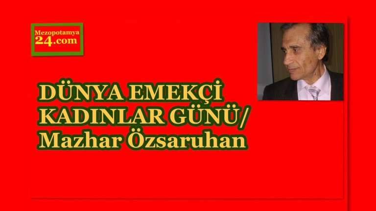 DÜNYA EMEKÇİ KADINLAR GÜNÜ/ Mazhar Özsaruhan