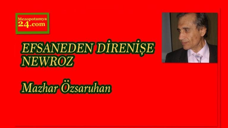 EFSANEDENDİRENİŞE NEWROZ Mazhar Özsaruhan