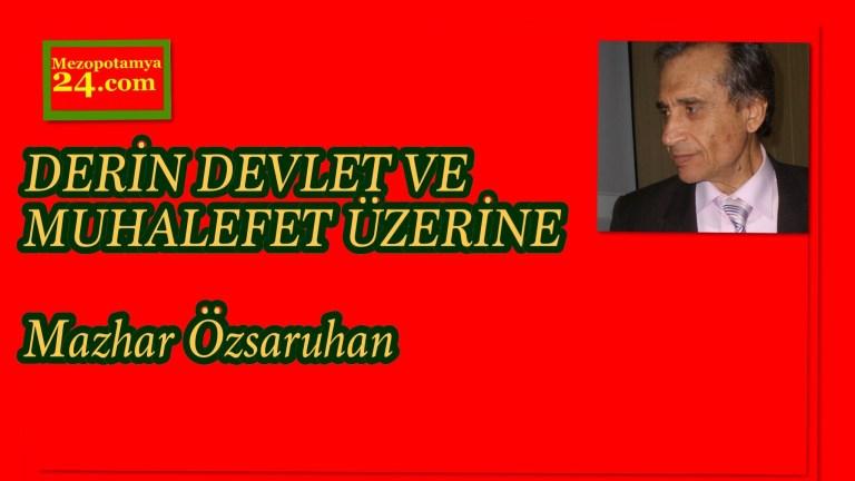 DERİN DEVLET VE MUHALEFET ÜZERİNE  Mazhar Özsaruhan