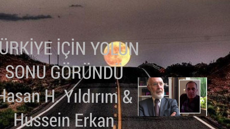 TÜRKİYE İÇİN YOLUN SONU GÖRÜNDÜ  Hasan H. Yıldırım & Hussein Erkan