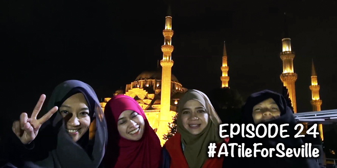 #ATileForSeville – EPISOD 24 of 24 – Stopover in Istanbul and message of gratitude from U4U & FMS