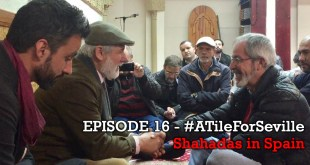 EPISODE 16 of 20 – Shahadas in Spain – #ATileForSeville 2017