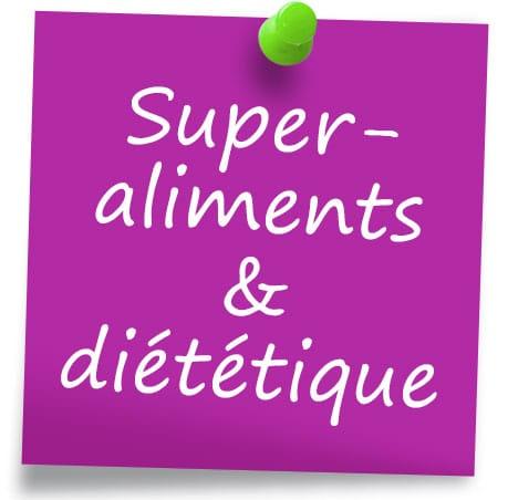 Les compléments alimentaires super aliments et diététiques