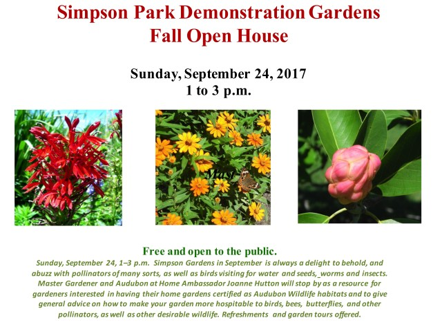 Simpson Fall 2017 Open House - Simpson Gardens in September is always a delight to behold, and abuzz with pollinators of many sorts, as well as birds visiting for water and seeds, worms and insects. Master Gardener and Audubon at Home Ambassador Joanne Hutton will stop by as a resource for gardeners interested in having their home gardens certified as Audubon Wildlife habitats and to give general advice on how to make your garden more hospitable to birds, bees, butterflies, and other pollinators, as well as other desirable wildlife. Refreshments and garden tours offered.