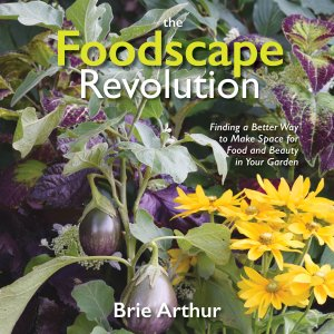 The Foodscape Revolution —Finding a Better Way to Make Space for Food and Beauty in Your Garden book jacket