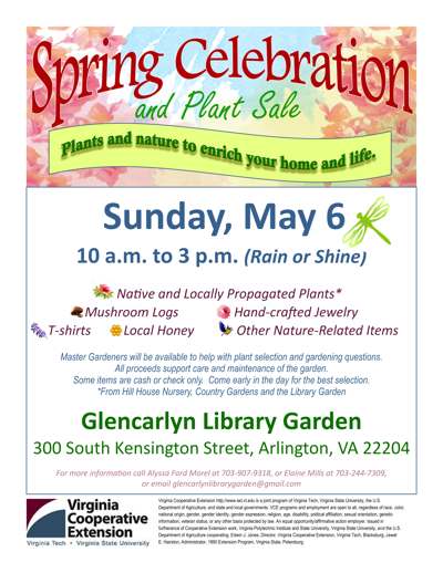 Simpson Park Gardens are located at 420 East Monroe Avenue, Alexandria, VA 22301, within Simpson Park, between the YMCA and Eugene Simpson baseball stadium. Parking is available in the YMCA lot. Glencarlyn Library Community Garden Sunday, May 6 10 a.m. to 3 p.m. (Rain or Shine) Spring Celebration and Plant Sale - Plants and Nature to Enrich your LIfe Native and Locally Propagated Plants from Hill House Native Plants & Nursery, Country Gardens and the Library Garden Mushroom Logs Hand-crafted Jewelry T-shirts Local Honey Compost Tea Other Nature-Related Items Master Gardeners will be available to help with plant selection and gardening questions. All proceeds support care and maintenance of the garden. Some items are cash or check only. Come early in the day for the best selection. Located at 300 South Kensington Street, Arlington, VA 22204 For more information: Alyssa Ford Morel at 703-907-9318 or Elaine Mills at 703-244-7309 glencarlynlibrarygarden@gmail.com