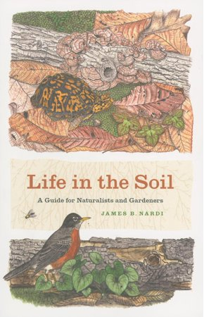 Book jacket: Life in the Soil: A Guide for Naturalists and Gardeners by James B. Nardi.