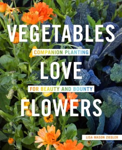 Vegetables Love Flowers: Companion Planting for Beauty and Bounty by Lisa Mason Ziegler Book Cover