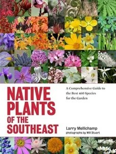 Native Plants of the Southeast: A Comprehensive Guide to the Best 460 Species for the Garden Book Jacket