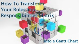 Transform Your Roles And Responsibilities Matrix Into A Gantt Chart