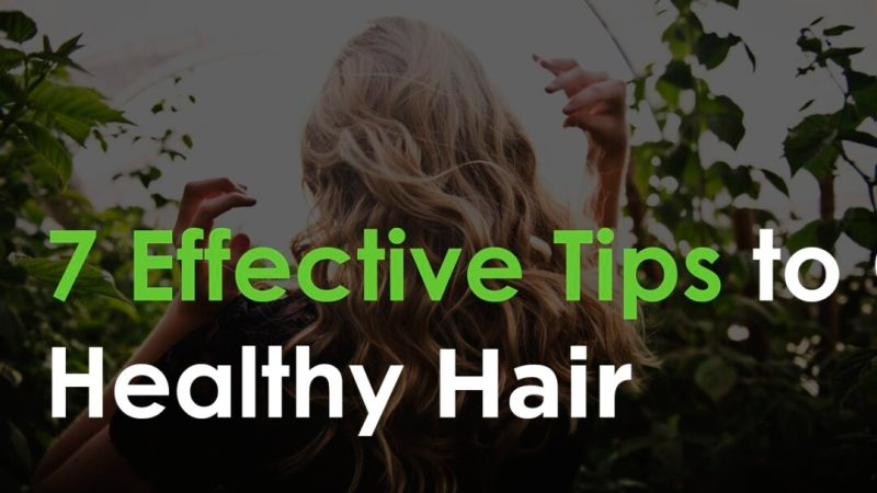 7 Effective Tips to Get Healthy Hair
