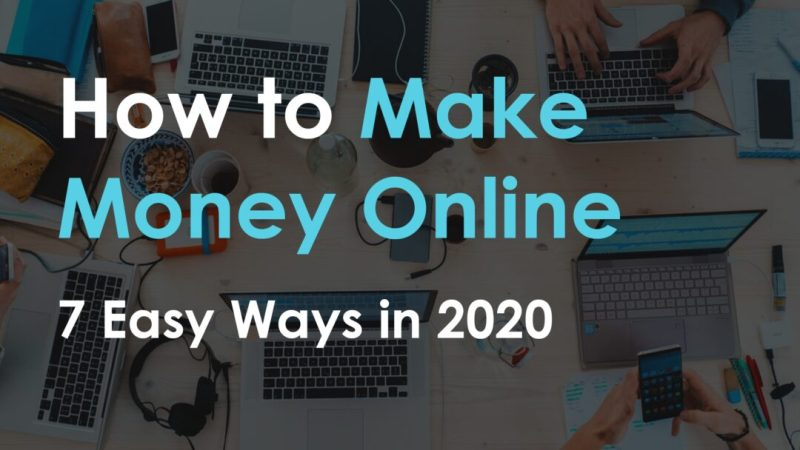 How to Make Money Online – 7 Easy Ways in 2020
