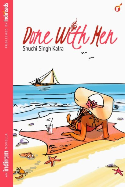 Done with men by Shuchi Kalra