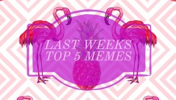 Last Weeks Top 5 Memes
