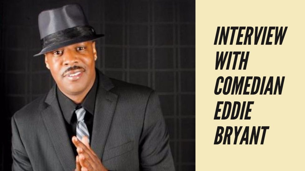 Interview with Comedian Eddie Bryant