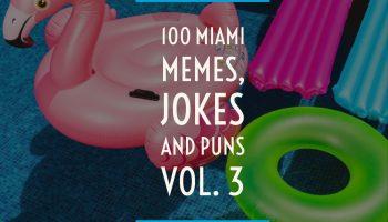 100 Miami Memes, Jokes, and Puns Vol. 3