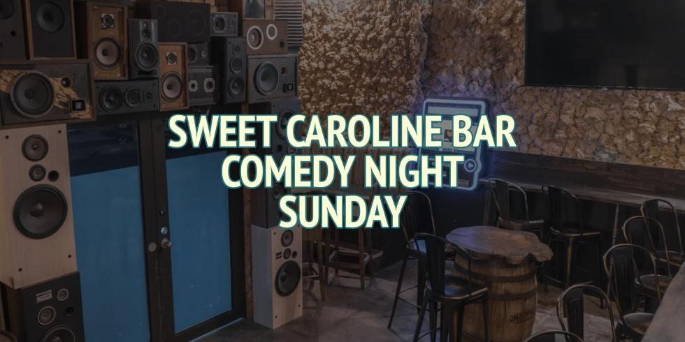 Sweet Caroline Bar Comedy Night (Sunday)