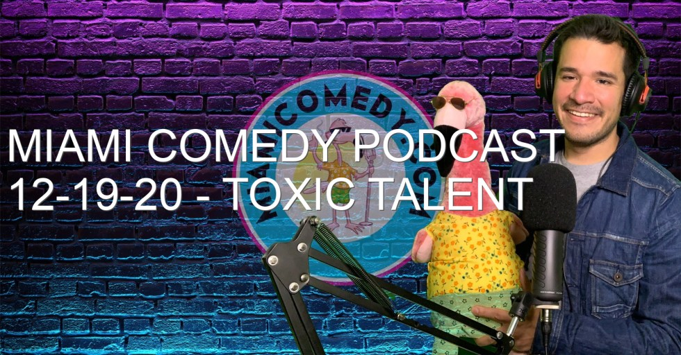 Miami Comedy Podcast 12-19-20 – Toxic Talent
